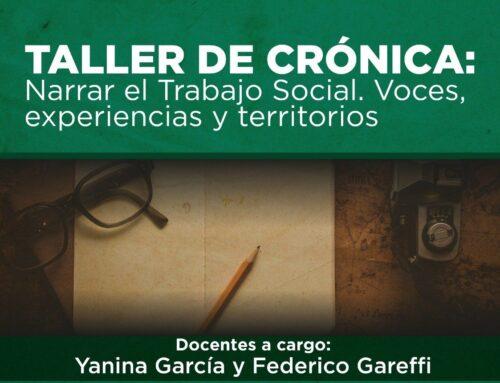 Taller de Crónica: narrar el Trabajo Social. Voces, experiencias y territorios